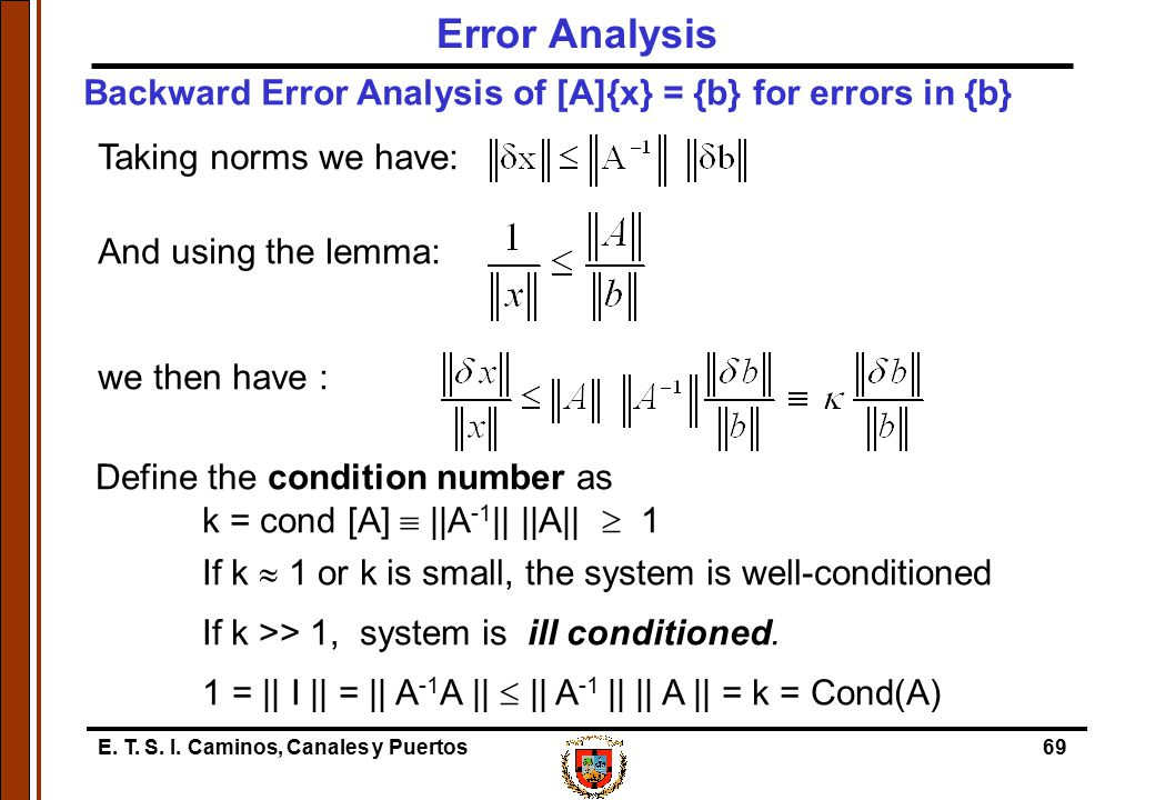Error Analysis Backward Error Analysis of [A]{x} = {b} for errors in {b} Taking norms we have: And using the lemma: